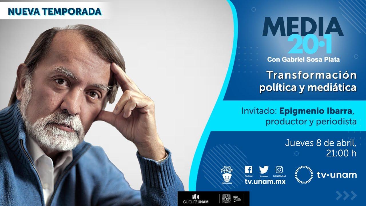 Media 20.1 Transformación política y mediática con Epigmenio Ibarra