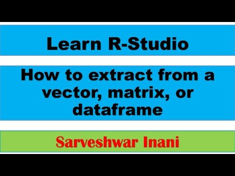 How to extract from a vector, matrix, or dataframe in R Studio