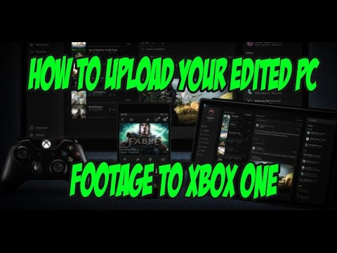 HOW TO UPLOAD YOUR OWN EDITED PC FOOTAGE TO XBOX ONE USING THE XBOX APP TUTORIAL