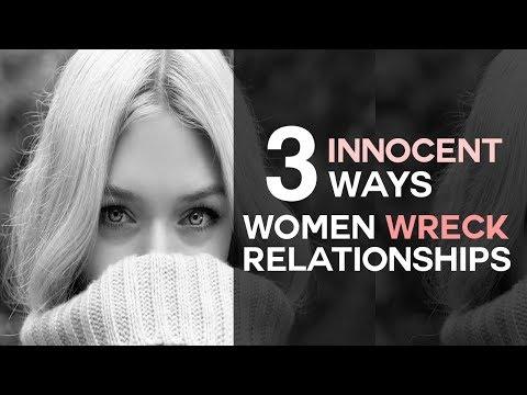 3 'Innocent' Ways Women Wreck Relationships
