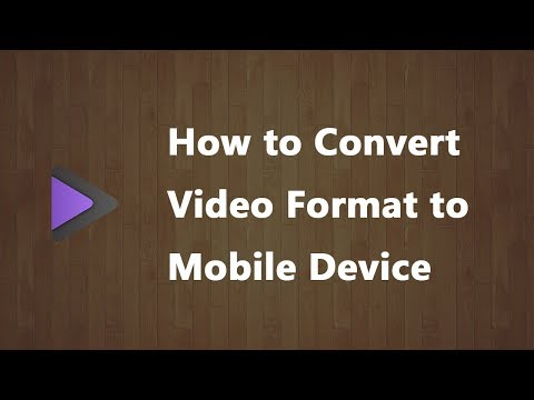 How to Convert Video Format to Mobile Device