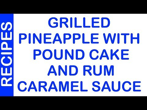 Grilled Pineapple with Pound Cake and Rum Caramel Sauce