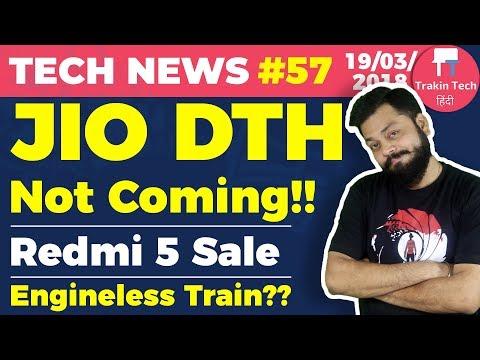 JIO DTH, Redmi 5 Sale, HTC U12 Plus, Engineless Train, Android P, ❝Multi-Universe❞ - TTN#57