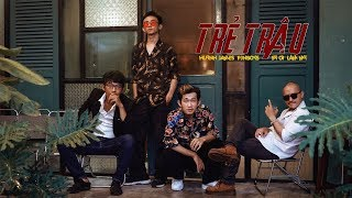 TRẺ TRÂU - Lâm Mỳ ft Huỳnh James x Pjnboys , Sỹ Ơi (Prod Mr.Boomba)