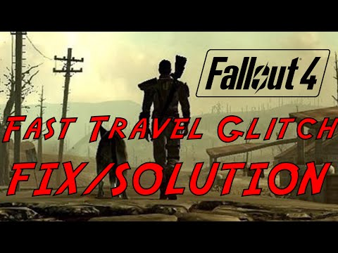 *PATCHED* Fallout 4 - Fast Travel Glitch Fix/Solution