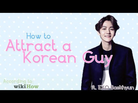 HOW TO ATTRACT A KOREAN GUY