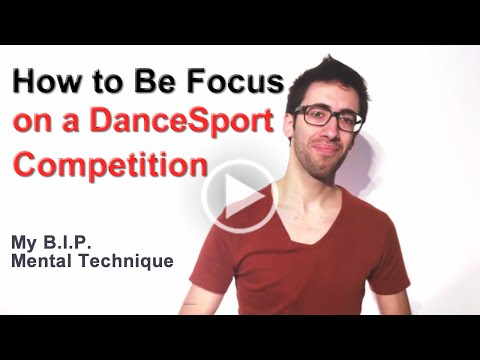 How to Be Super Focus during a Dancesport Competition in Just 5 Minutes - The BIP Mental Technique