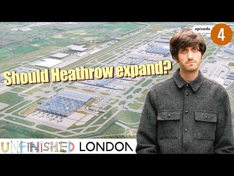 Should Heathrow expand? (Unfinished London ep4)