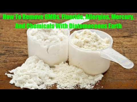 How To Remove GMOs, Fluoride, Allergies, Mercury, And Chemicals With Diatomaceous Earth
