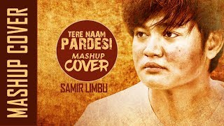 TERE NAAM || PARDESI PARDESI || UNPLUGGED MASHUP COVER 2018 || SAMIR LIMBU ||