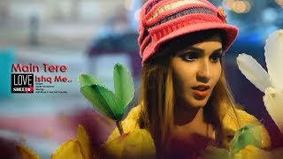 Main Tere Ishq Mein Song | Official Video | New Hindi Song 2019 | LoveSHEET