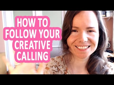 How To Follow Your Creative Calling