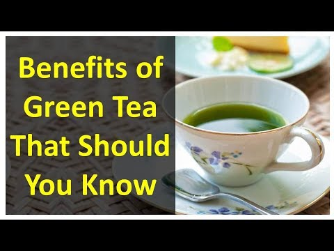Benefits of Green Tea That Should You Know