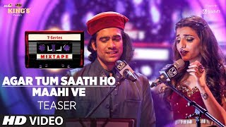 T-Series Mixtape : Agar Tum Saath Ho/Maahi Ve Song Teaser | Releasing on 17July