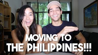 MOVING TO THE PHILIPPINES!!! (#ItsMoreFunInThePhilippines)