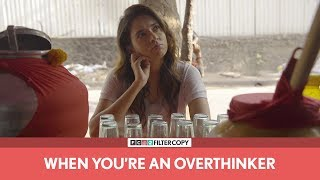 FilterCopy | When You're An Overthinker | Ft. Devika Vatsa