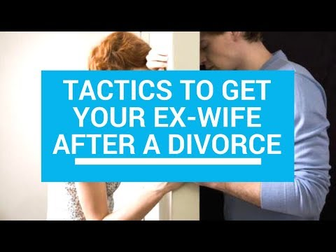 Tactics To Get Your Ex-Wife After a Divorce