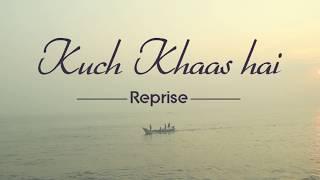 Kuch Khaas Hai  Reprise Version