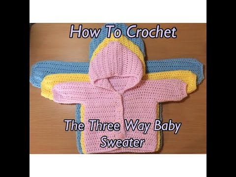 How To Crochet The Three Way Baby Sweater Tutorial