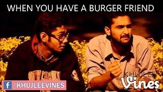 When you have a burger friend