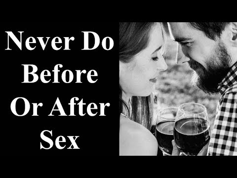 Never Do Before Or After Sex - 7 Things To Never Do Before Or After Sex