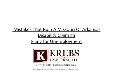 Mistakes That Ruin A Missouri Or Arkansas Disability Claim #5 Filing for Unemployment