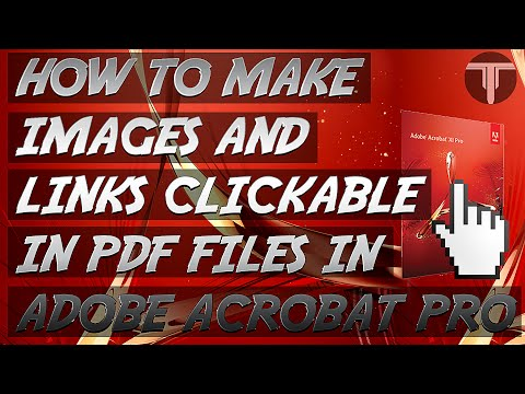 How To Make Images and Links Clickable in PDF Files in Adobe Acrobat Pro