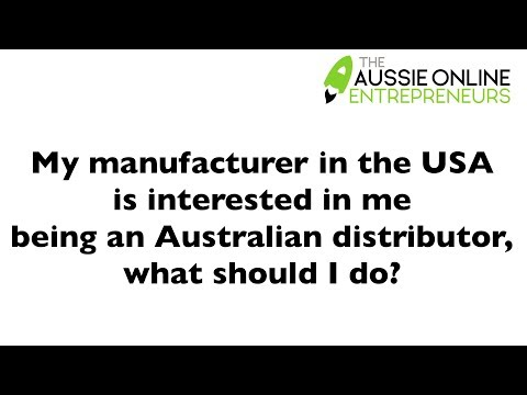 My manufacturer in the USA is interested in me being an Australian distributor, what should I do