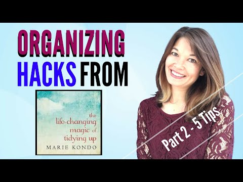Organizing Hacks from Marie Kondo's The Life Changing Magic of Tidying Up - Part 2
