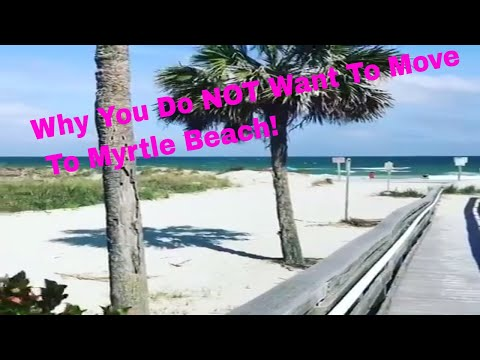 Why You Do Not Want To Move To Myrtle Beach!