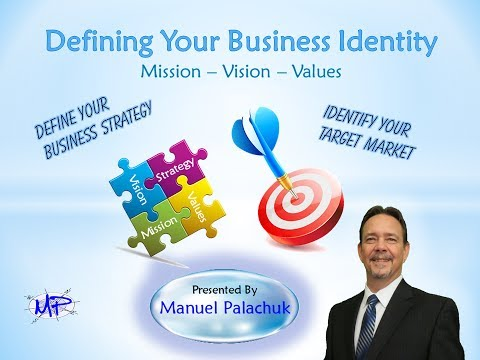 Defining Your Business Identity - Mission - Vision - Values
