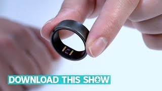 Are smart rings a better form of wearable tech? | Download This Show