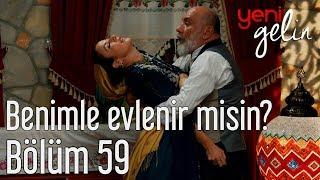 Download Yeni Gelin 59. Bölüm - Benimle Evlenir misin? Video