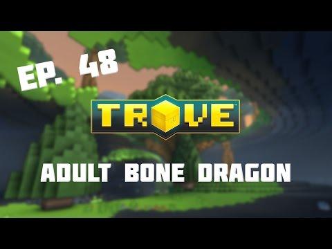 Trove - Adult Bone Dragon [Ep. 48]
