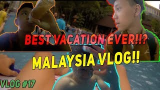 BEST VACATION EVER!!?   MALAYSIA VLOG!!   VLOG #17