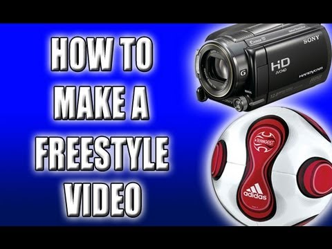 Freestyle Football : How To Make A Freestyle Video