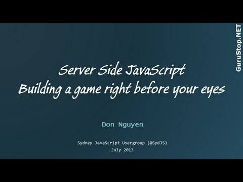 SydJS July 2013 - Server Side JavaScript   building a game right before your eyes   Don Nguyen