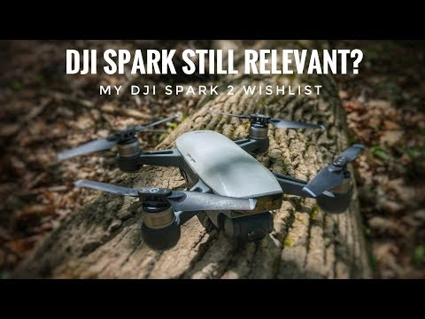 Is The DJI Spark Outdated | My DJI Spark 2 Wishlist