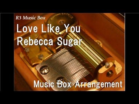Love Like You/Rebecca Sugar [Music Box] (Animation