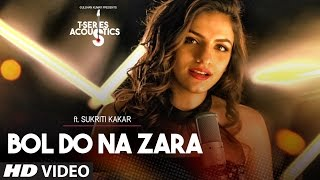 Bol Do Na Zara Video Song ||  T-Series Acoustics || Sukriti Kakar⁠⁠⁠⁠ | T-Series