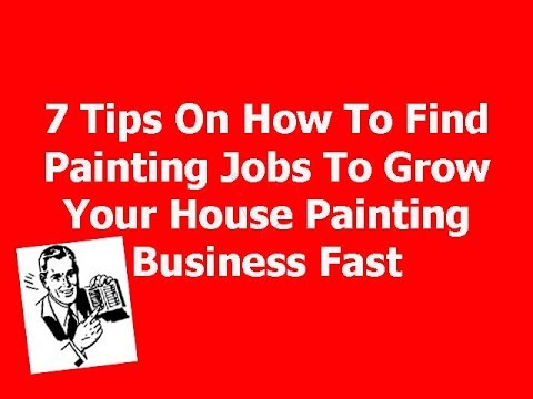 Painting Business - 7 Tips For Finding Jobs To Grow Your Business Fast