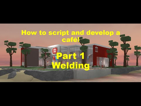 Roblox: How to Script a Cafe! Part 1 | Welding