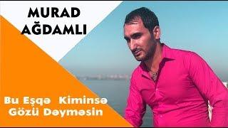 Murad Ağdamlı - Bu Eşqə  Kiminsə Gözü Dəyməsin 2018