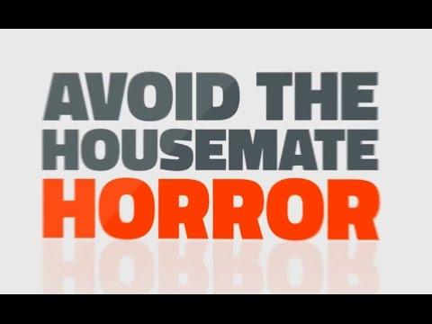 Avoid the Housemate Horror, use the free  Real Estate Tube App.