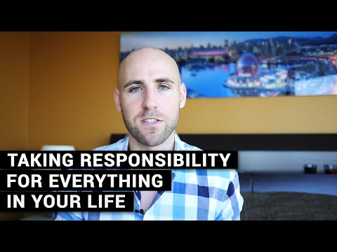 Taking Responsibility For Everything In Your Life