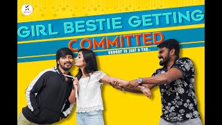 Girl Bestie Getting Committed   Gender is just a Tag   Sunny K   Sheetal Gauthaman