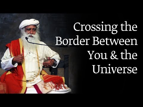 Crossing the Border Between You and the Universe | Sadhguru with BSF (2018)