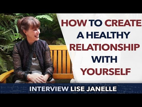 How to create a healthy relationship with Yourself ? - Lise Janelle