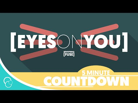 Newspring Fuse - Eyes On You (Countdown) (4K)