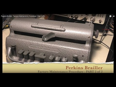 Perkins Brailler - Factory Maintenance Procedure - Part 2 of 2